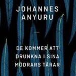 Bokrecension: De kommer att drunkna i sina mödrars tårar av Johannes Anyuru – debattinlägg i romanform