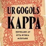 Bokrecension: Ur Gogols kappa – Noveller av åtta ryska mästare